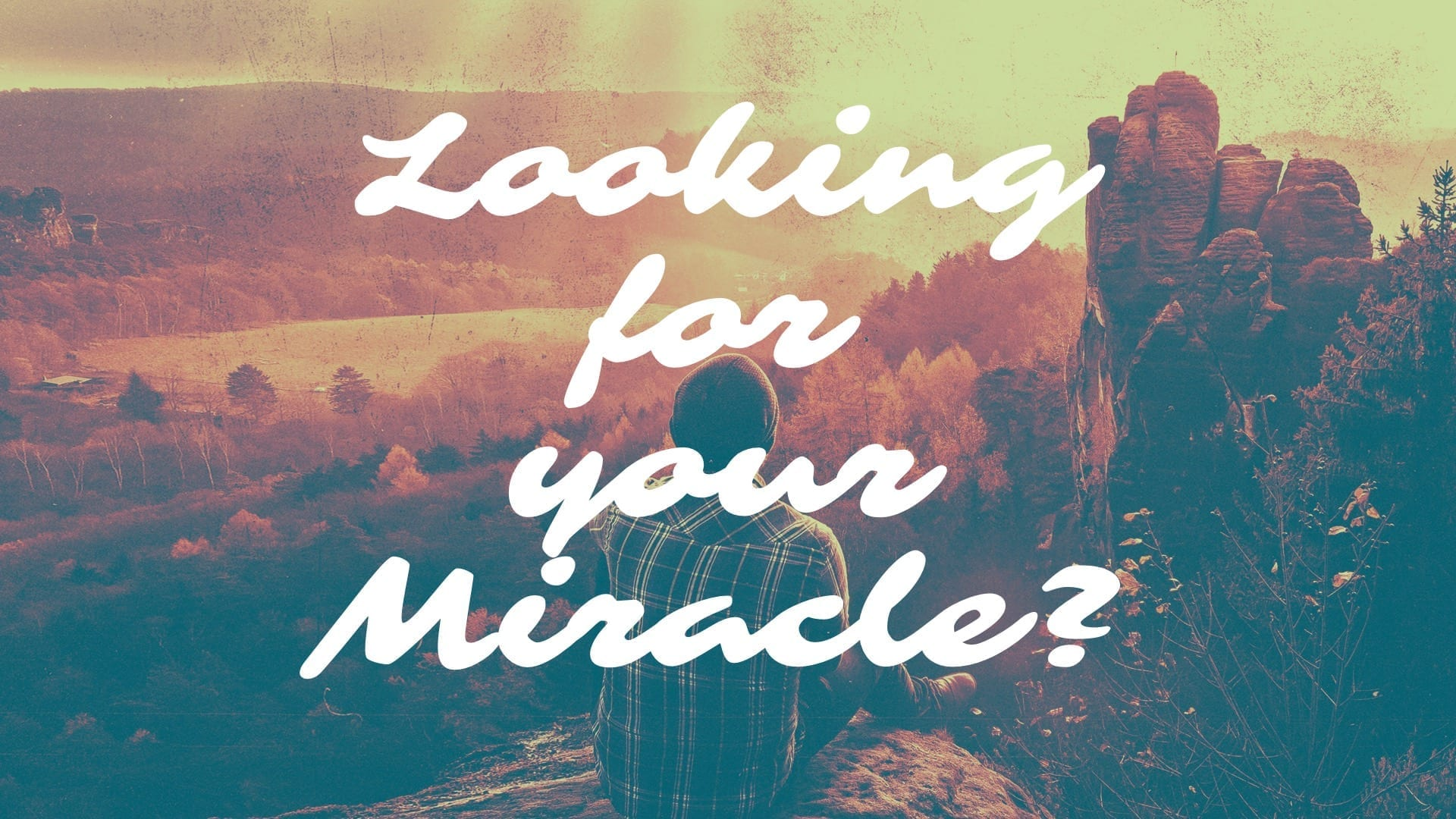 Looking for Your Miracle