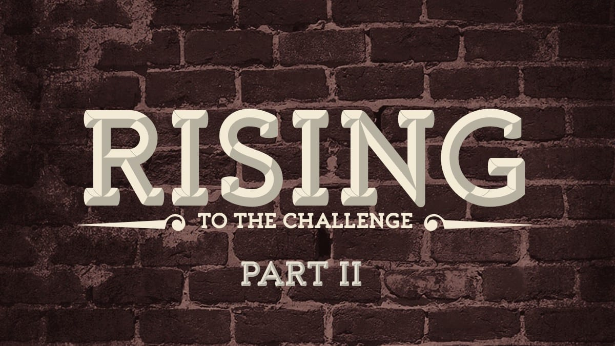 Rising to the Challenge Pt. 2
