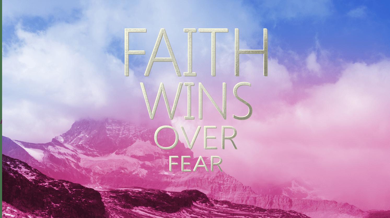 Faith Wins Over Fear